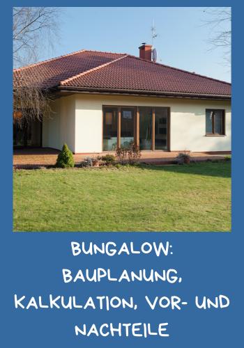 Bungalow: Bauplanung, Kalkulation, Vor- und Nachteile