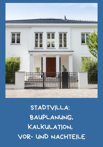 Stadtvilla: Bauplanung, Kalkulation, Vor- und Nachteile