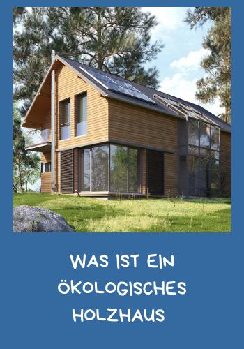 Was ist ein Ökologisches Holzhaus?